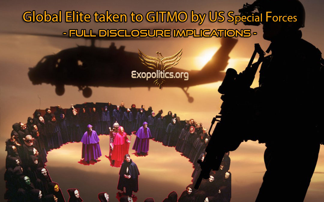 Global Elite taken to GITMO by US Special Forces – Full Disclosure Implications