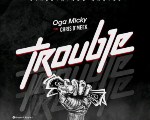 Oga Micky Trouble Ft Chris D'Meek
