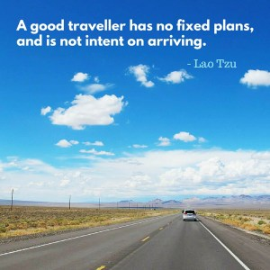 A good traveller has no fixed plans,and is not intent on arriving.