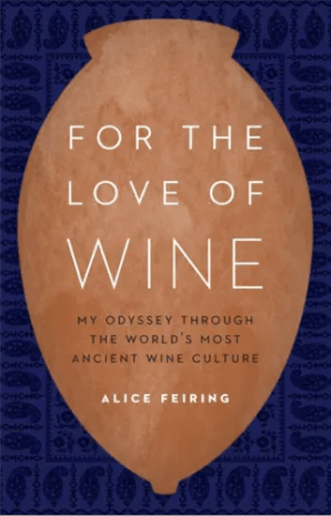 For The Love Of Wine My Journey Through the World's Most Ancient Wine Culture Alice Feiring - wine books