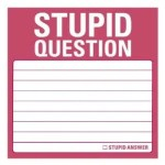 Stupid Question Sticky Notes