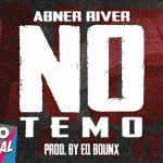 Abner River – No Temo (Prod. EQ Bounx) (Estreno)