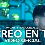 Jaydan ft. Rene González – Creo En Ti (Video Oficial) (Estreno)