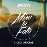 Jaydan – Miro Tu Foto (Video Oficial) (Estreno)