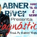 AbneRiver ft. Harold El Guerrero y Eidy Serrano – Diagnósticos (Estreno)