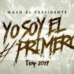 Maso El Presidente – Yo Soy El Primero (Estreno)