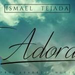 Ismael Tejada – Te Adorare (Estreno)
