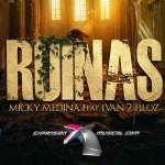 Micky Medina ft. Ivan 2Filoz – Ruinas (Estreno)