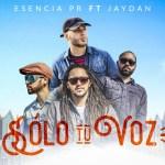 Esencia PR ft. Jaydan – Solo Tú Voz (Estreno)