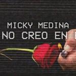 Micky Medina – Yo No Creo En Eso (Estreno)