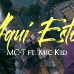 MC-F ft. Mic Kid – Aqui Estoy (Video Oficial) (Estreno)