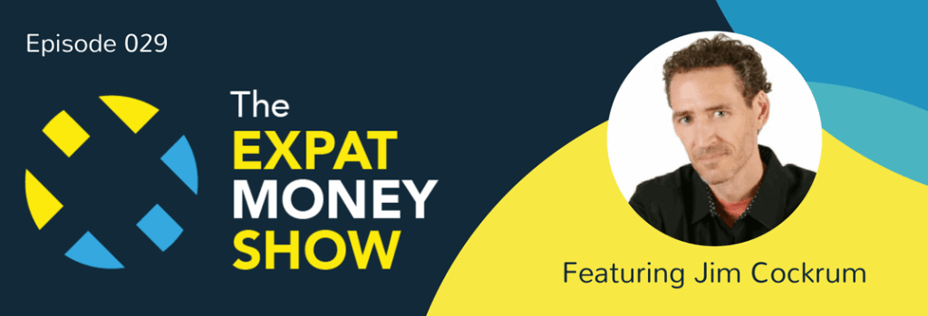 Jim Cockrum Interviewed on The Expat Money Show