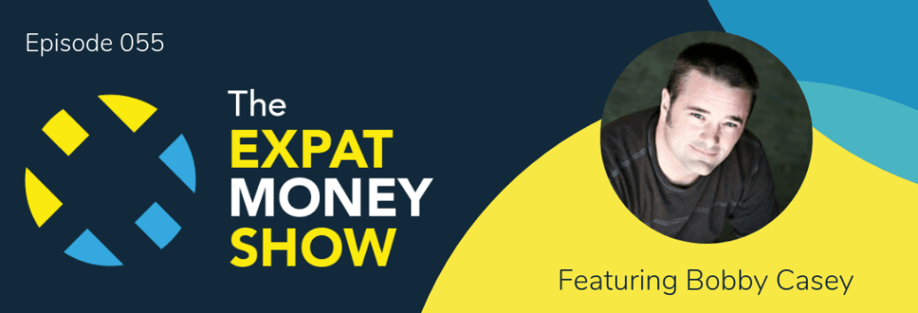 Bobby Casey interviewed by Mikkel Thorup on The Expat Money Show