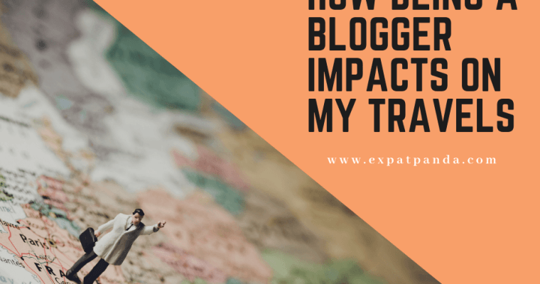 How being a blogger impacts on my travels