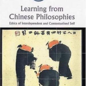 Learning from Chinese Philosophies- Ethics of Interdependent And Contextualised Self (Ashgate World Philosophies Series) (Ashgate World Philosophies Series)