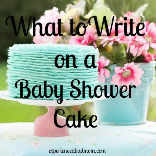 Here are some funny and realistic suggestions for what to write on a baby shower cake.