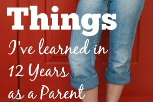 Check out these 12 funny, true, and sweet things I've learned in my 12 years as a parent. Do you agree with these lessons?