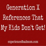 Generation X References That My Kids Don't Get