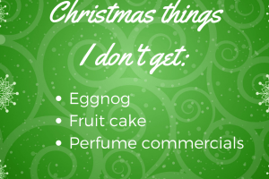Here's a funny list of Christmas things I just don't understand, like those crazy perfume commercials.