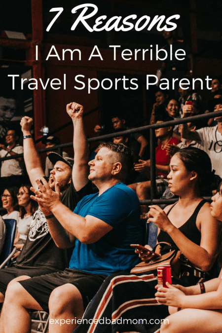 Here are 7 reason I am a terrible travel sports parent, such as I don't want to play in another tournament this weekend!