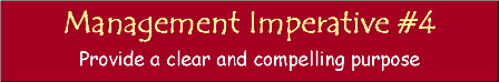 Managamet Imperative #4- Provide a clear and compelling purpose
