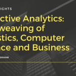 Predictive Analytics: Interweaving of Statistics, Computer Science and Business