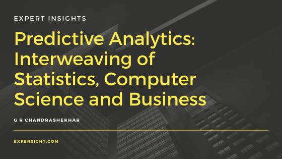 Predictive Analytics: Interweaving of Statistics, Computer Science and Business
