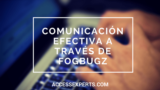 Comunicación Efectiva a través de FogBugz IT Impact Access Experts Chicago (1)