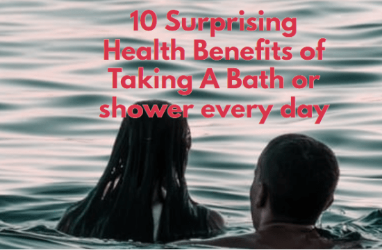 10 Surprising Health Benefits of Taking A Bath or shower every day