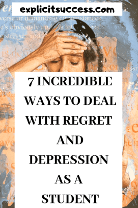 7 Incredible Ways To Deal With Regret And Depression As A Student
