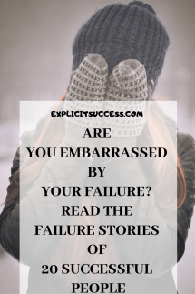 Are You Embarrassed by Your FAILURE? Read the failure stories of 20 successful people