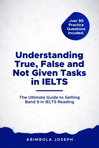 IELTS Reading Tips For True False Not Given by Abimbola Joseph