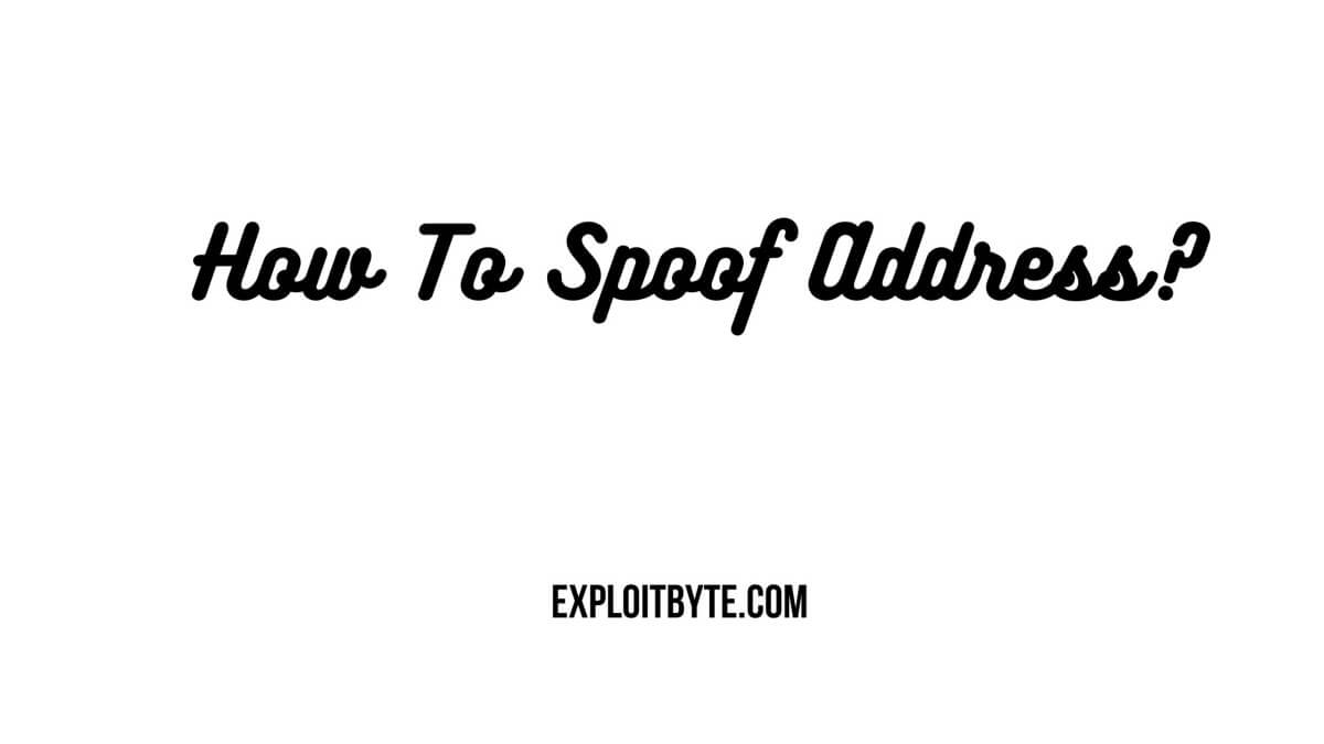 How To Spoof Address