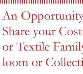 An Opportunity to Share your Costume or Textile Family Heirloom or Collection!