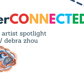 Interconnected Virtual Artist Spotlight: Debra Zhou