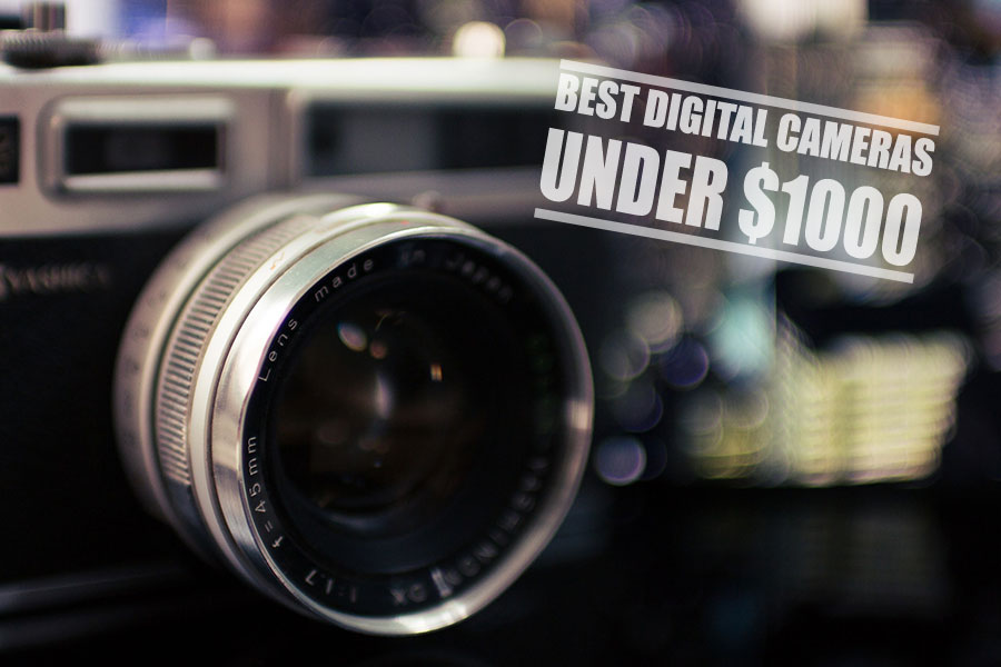 Best Digital Cameras Under 1000 Dollars - Reviews & Guide