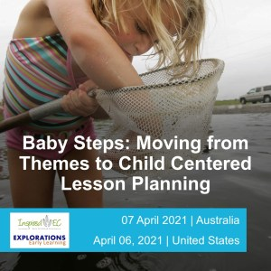 Baby Steps: Moving from Themes to Child Centered Lesson Planning