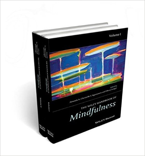 The Wiley-Blackwell Handbook of Mindfulness (Wiley Clinical Psychology Handbooks) by Amanda Ie (Editor), Christelle T. Ngnoumen (Editor)