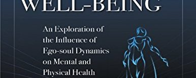 Barrett, R 'A New Psychology of Human Well – Being: An Exploration of the Influence of Ego – Soul Dynamics On Mental and Physical Health' – Ego-Soul Dynamics