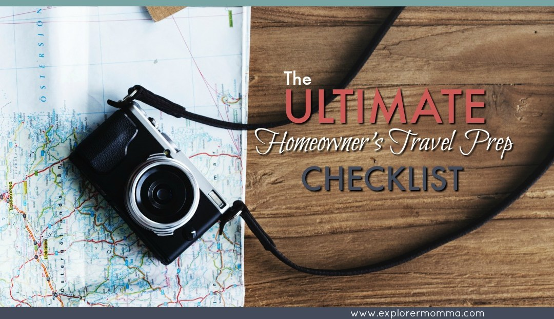The Ultimate Homeowner's Travel Prep Checklist