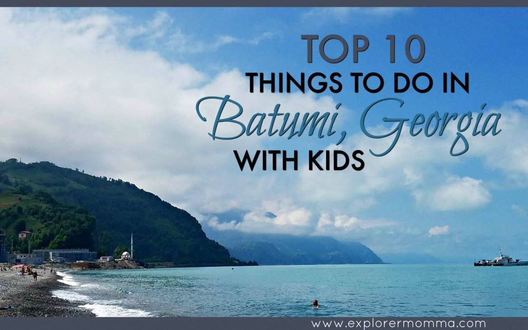 Top 10 Things To Do in Batumi Georgia With Kids
