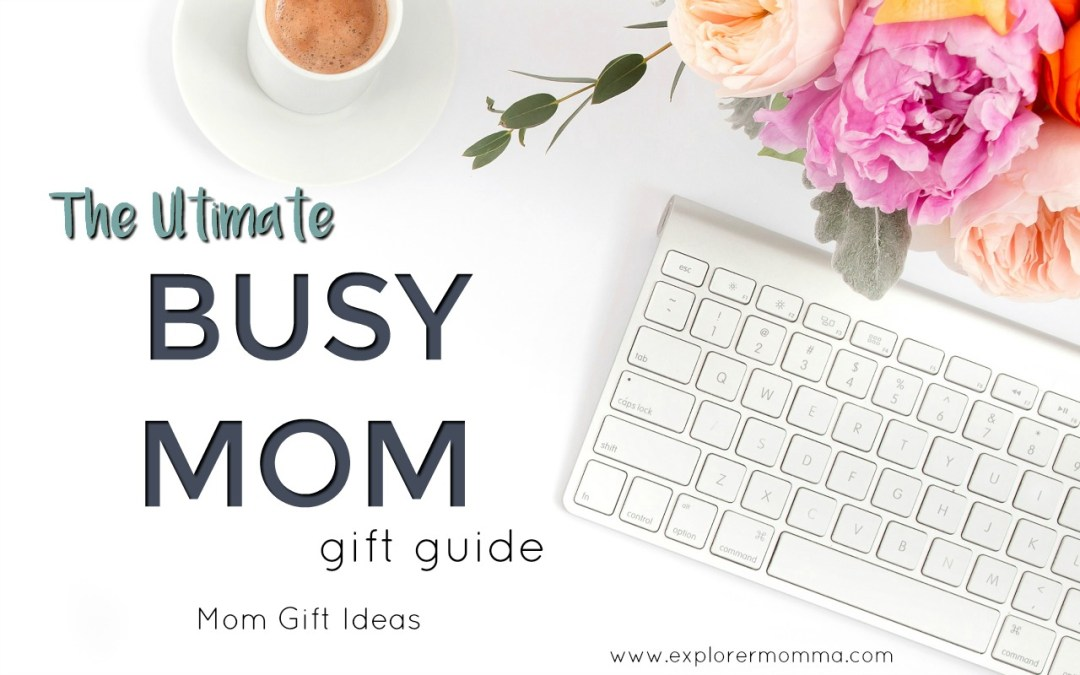 Mom Gift Ideas: The Busy Mom Gift Guide