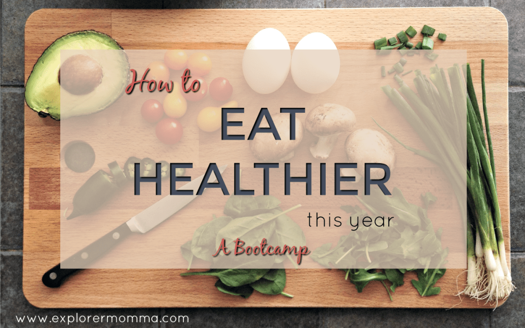 How To Eat Healthier This Year: A Bootcamp