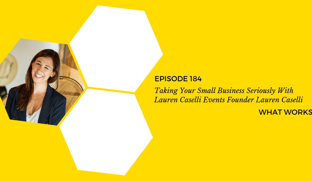 EP 184: Taking Your Small Business Seriously With Lauren Caselli Events Founder Lauren Caselli