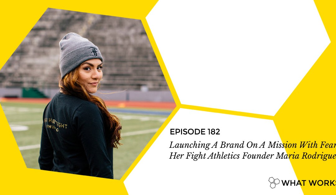 EP 182: Launching A Brand On A Mission With Fear Her Fight Athletics Founder Maria Rodriguez