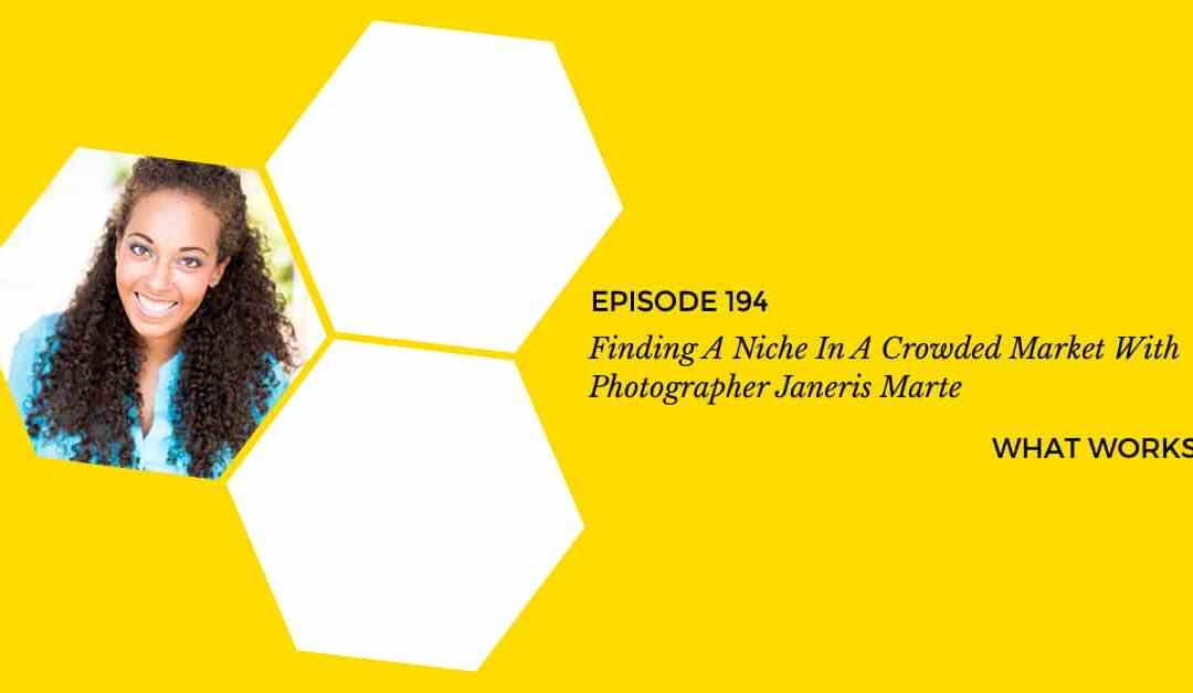 EP 194: Finding A Niche In A Crowded Market With Photographer Janeris Marte
