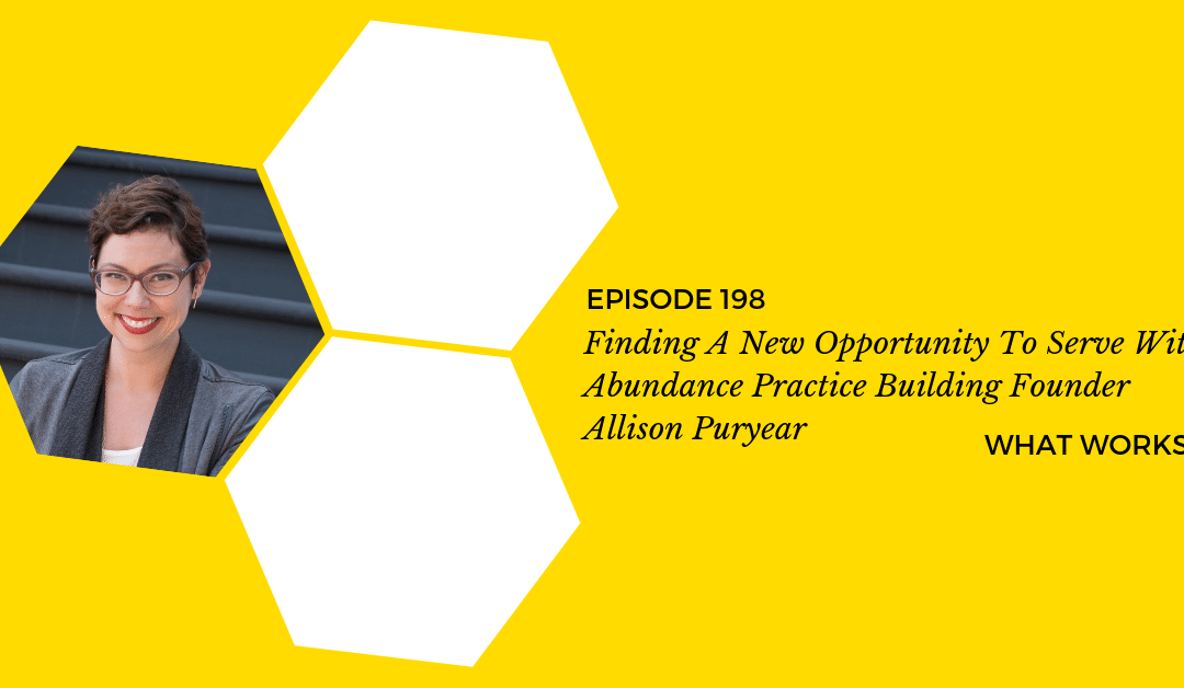 EP 198: Finding A New Opportunity To Serve With Abundance Practice Building Founder Allison Puryear