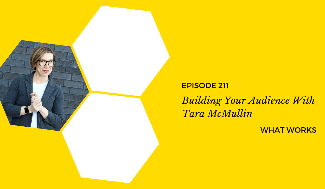 EP 211: Building An Audience With Tara McMullin