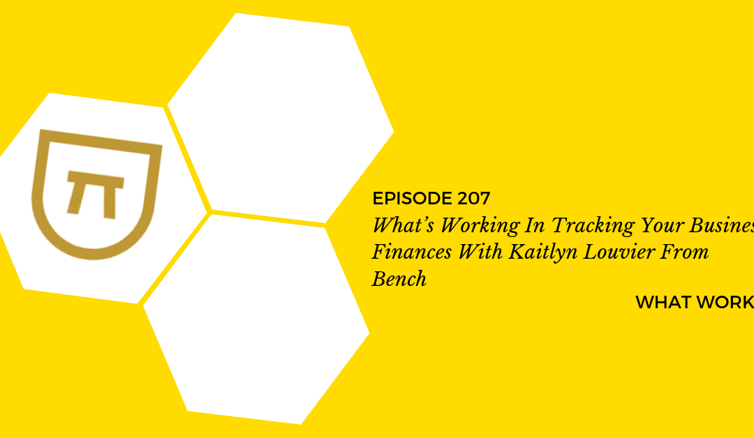 EP 207: What's Working In Tracking Your Business Finances With Kaitlyn Louvier From Bench