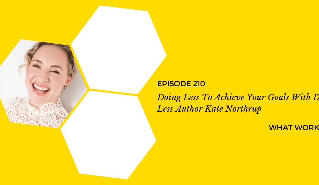 EP 210: Doing Less To Achieve Your Goals With Do Less Author Kate Northrup